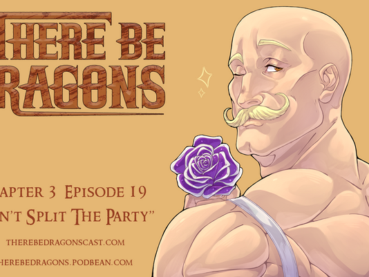 There Be Dragons - CH03E19 - Don't Split The Party