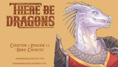 There Be Dragons CH02E11: Hard Choices