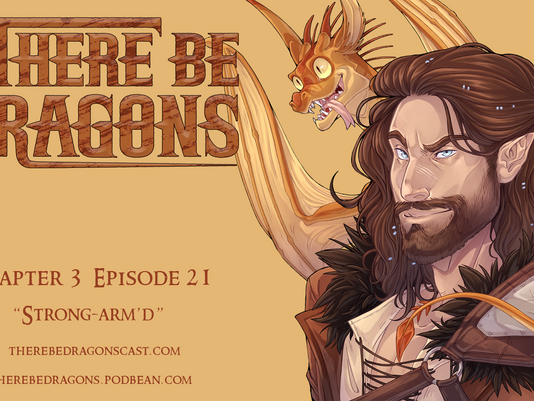 There Be Dragons - CH03E21 - Strong-Arm'd