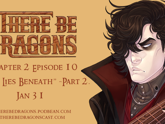 There Be Dragons CH02E10 - What Lies Beneath (Pt 2)