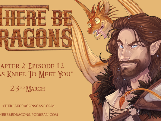 There Be Dragons CH02E12 - It Was Knife To Meet You