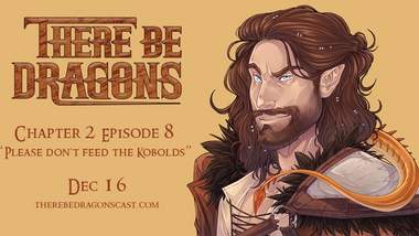 There Be Dragons CH02E08 - Please Don't Feed The Kobolds