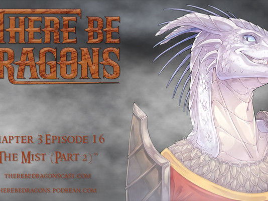 There Be Dragons - CH03E16 - The Mist (Part 2)