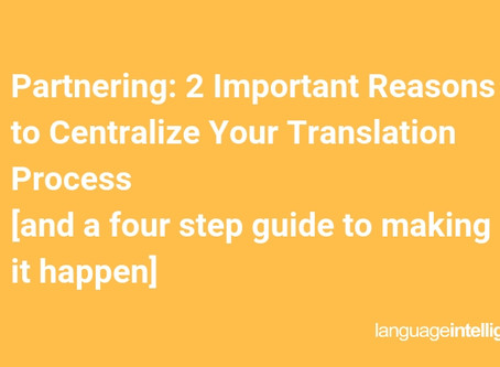 Partnering: 2 Important Reasons to Centralize Your Translation Process [and a four step guide to mak