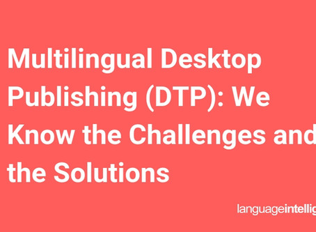 Multilingual Desktop Publishing (DTP): We Know the Challenges and the Solutions
