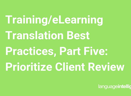 Training/eLearning Translation Best Practices, Part Five: Prioritize Client Review