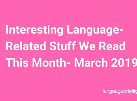 Interesting Language-Related Stuff We Read This Month- March 2019