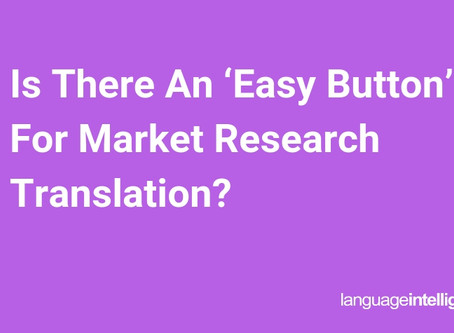Is There An 'Easy Button' For Market Research Translation?