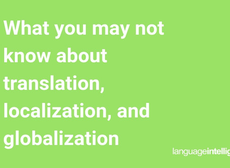 What you may not know about translation, localization, and globalization