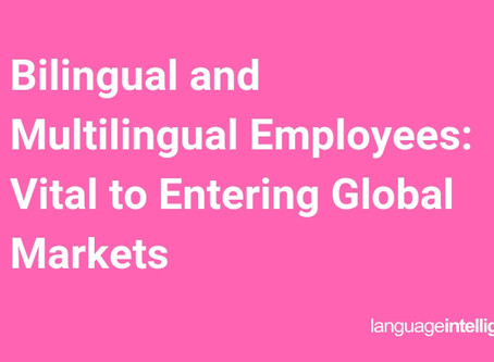 Bilingual and Multilingual Employees: Vital to Entering Global Markets