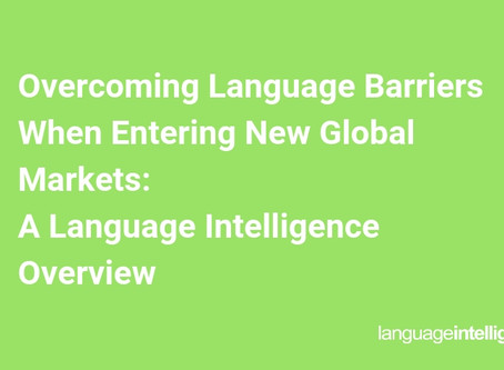 Overcoming Language Barriers When Entering New Global Markets: A Language Intelligence Overview