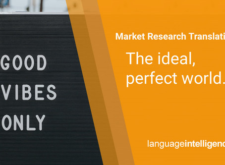 Market Research Translation: The Ideal, Perfect World, Best Practices, Everybody Happy Approach to G