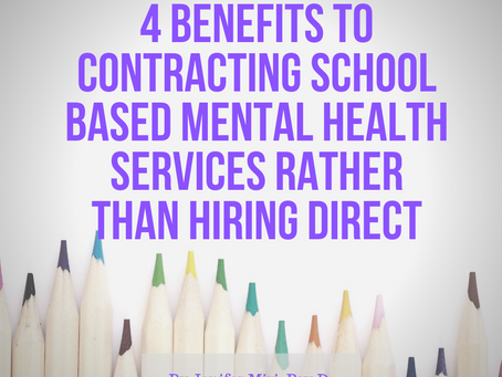 4 Benefits To Contracting School Based Mental Health Services Rather Than Hiring Direct.
