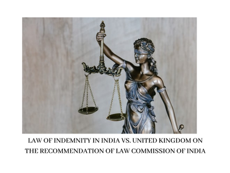 LAW OF INDEMNITY IN INDIA VS. UNITED KINGDOM ON THE RECOMMENDATION OF LAW COMMISSION OF INDIA