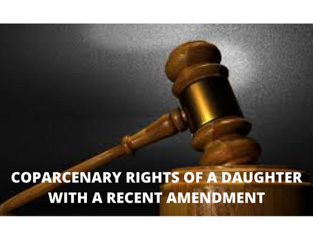 COPARCENARY RIGHTS OF A DAUGHTER WITH A RECENT AMENDMENT- OVERVIEW OF THE TOPIC