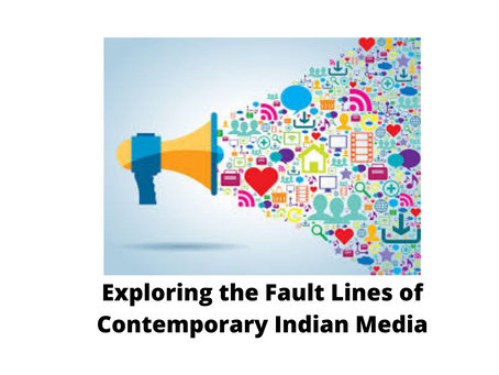 EXPLORING THE FAULT LINES OF CONTEMPORARY INDIAN MEDIA