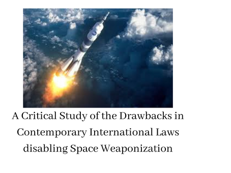 A Critical Study of the Drawbacks in Contemporary International Laws disabling Space Weaponization