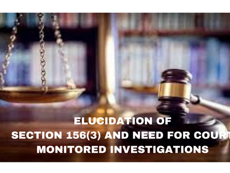 ELUCIDATION OF SECTION 156(3) AND NEED FOR COURT MONITORED INVESTIGATIONS