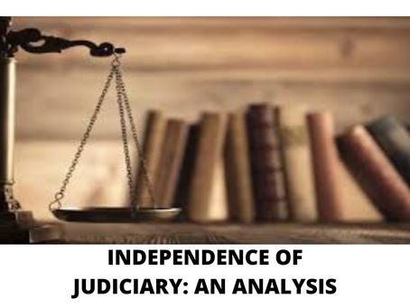 INDEPENDENCE OF JUDICIARY: AN ANALYSIS