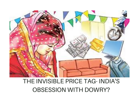 THE INVISIBLE PRICE TAG- INDIA'S OBSESSION WITH DOWRY?