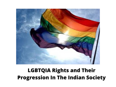 LGBTQIA RIGHTS AND THEIR PROGRESSION IN THE INDIAN SOCIETY