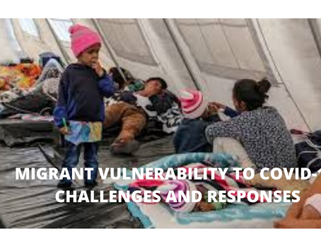 MIGRANT VULNERABILITY TO COVID-19: CHALLENGES AND RESPONSES