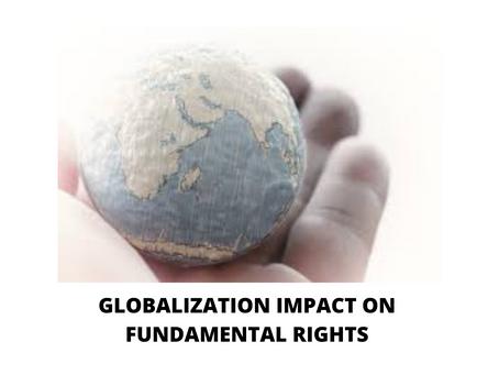GLOBALIZATION IMPACT ON FUNDAMENTAL RIGHTS