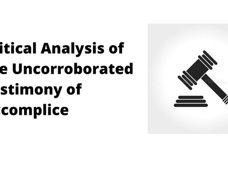 CRITICAL ANALYSIS OF THE UNCORROBORATED TESTIMONY OF ACCOMPLICE
