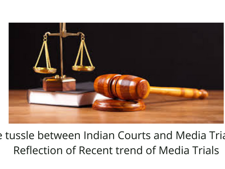 THE TUSSLE BETWEEN INDIAN COURTS AND MEDIA TRIALS: A REFLECTION OF RECENT TREND OF MEDIA TRIALS