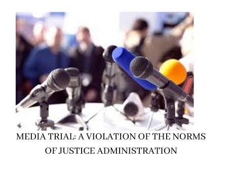 MEDIA TRIAL: A VIOLATION OF THE NORMS OF JUSTICE ADMINISTRATION