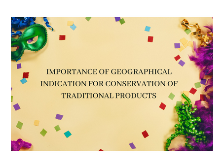 IMPORTANCE OF GEOGRAPHICAL INDICATION FOR CONSERVATION OF TRADITIONAL PRODUCTS