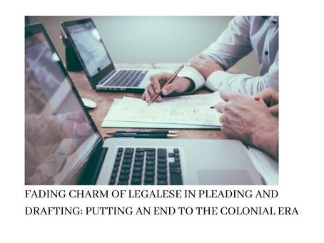 FADING CHARM OF LEGALESE IN PLEADING AND DRAFTING: PUTTING AN END TO THE COLONIAL ERA