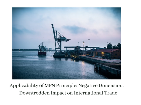 APPLICABILITY OF MFN PRINCIPLE: NEGATIVE DIMENSION, DOWNTRODDEN IMPACT ON INTERNATIONAL TRADE