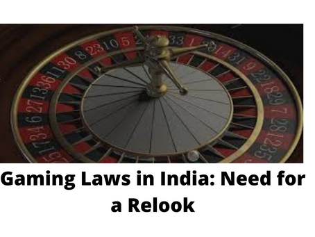 GAMING LAWS IN INDIA: NEED FOR A RELOOK