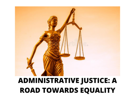 ADMINISTRATIVE JUSTICE: A ROAD TOWARDS EQUALITY