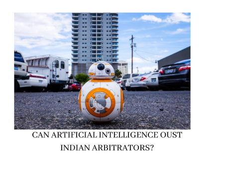 CAN ARTIFICIAL INTELLIGENCE OUST INDIAN ARBITRATORS?