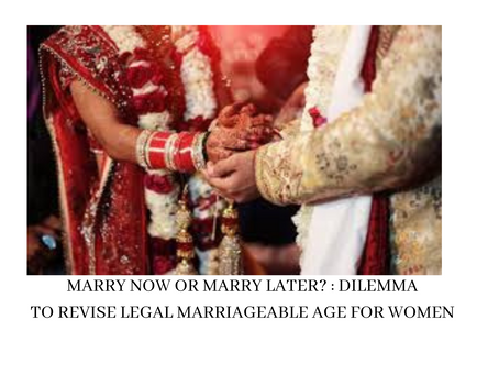 MARRY NOW OR MARRY LATER? : DILEMMA TO REVISE LEGAL MARRIAGEABLE AGE FOR WOMEN