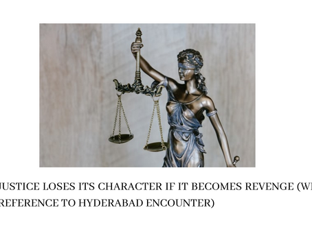 JUSTICE LOSES ITS CHARACTER IF IT BECOMES REVENGE (WITH REFERENCE TO HYDERABAD ENCOUNTER)