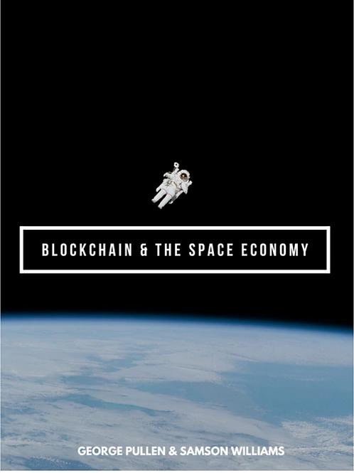 Blockchain & The Space Economy. Book I in The Milk Way Economy Series Pre-Order