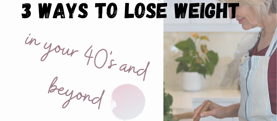 3 Ways to Lose Weight in Your 40's