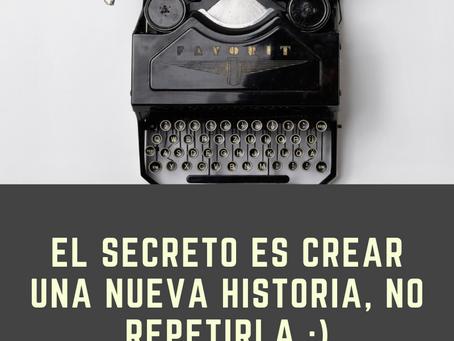 El secreto es crear una nueva historia, no repetirla ;)