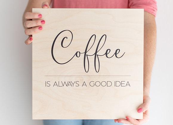 Coffee ist always a good idea - Wanddeko auf Holz gedruckt