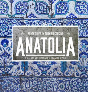 Book Review: Anatolia- Adventures in Turkish Cooking| Somer Sivrioğlu and David Gale