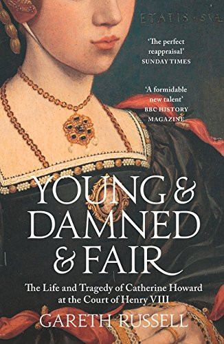 Young & Damned & Fair by Gareth Russell. Catherine Howard Queen of England
