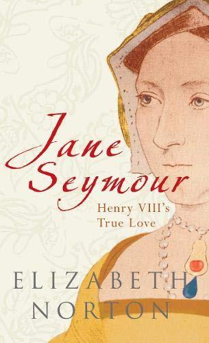 Jane Seymour - Henry VIII's True Love by Elizabeth Norton, paperback book, biography. Royal history