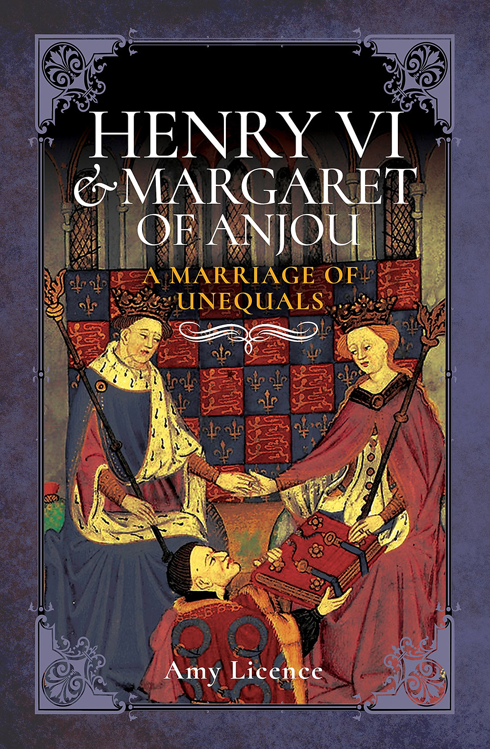Henry VI & Margaret of Anjou - A marriage of unequals, paperback book by Amy Licence