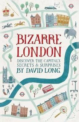 Bizarre London Discover the Capital's Secrets