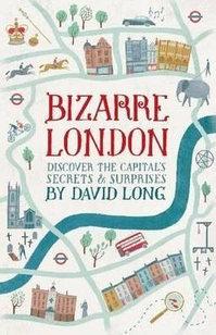 Bizarre London Discover the Capital's Secrets
