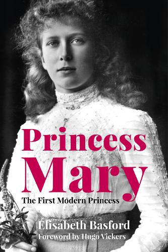 Princess Mary - The First Modern Princess by Elisabeth Basford, book cover