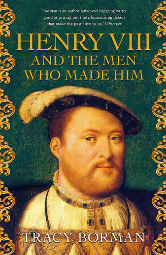 Henry VIII and the men that made him